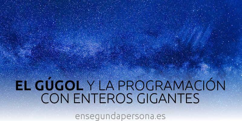 El gúgol y la programación con enteros gigantes
