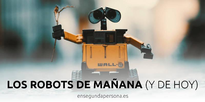 Los robots de mañana (o de hoy)