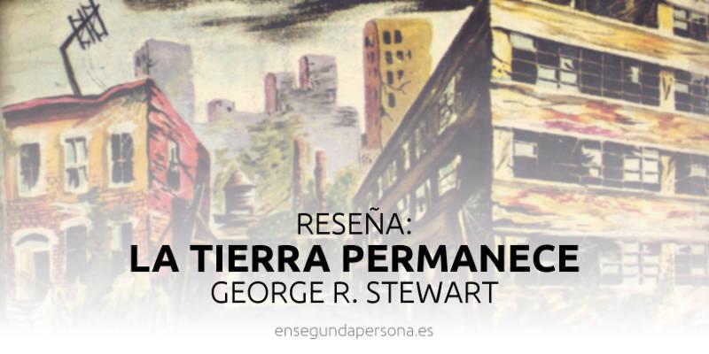La Tierra permanece, de George R. Stewart: el rescate de un clásico