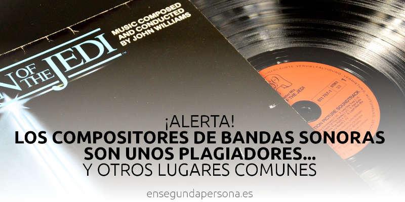 ¡Alerta! Los compositores de bandas sonoras son unos plagiadores… y otros lugares comunes