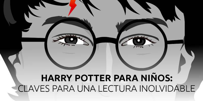 Harry Potter para niños: claves para una lectura inolvidable