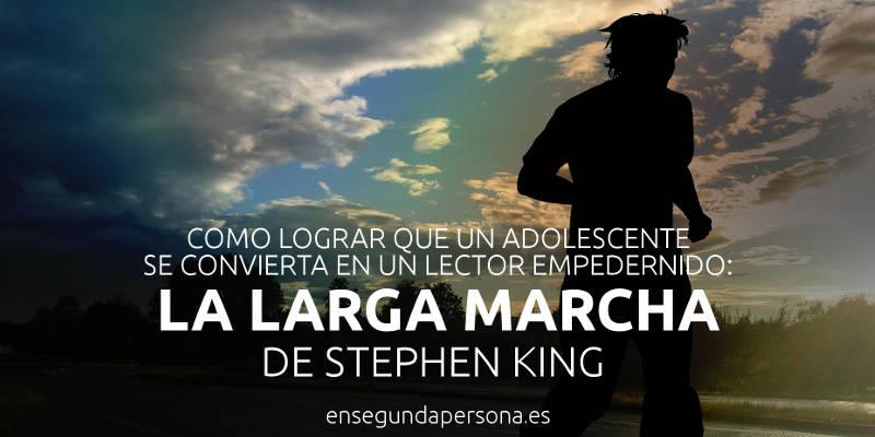 Cómo lograr que un adolescente se convierta en lector empedernido: La larga marcha de Stephen King
