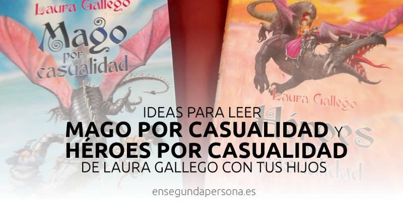 """Ideas para leer """"Mago por casualidad"""" y """"Héroes por casualidad"""" de Laura Gallego con tus hijos"""