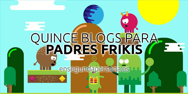 Quince blogs para padres frikis