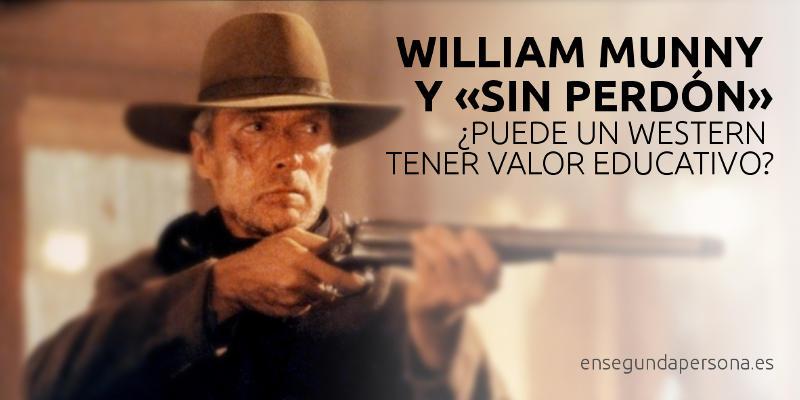 """William Munny y """"Sin perdón"""": ¿puede un western tener valor educativo?"""