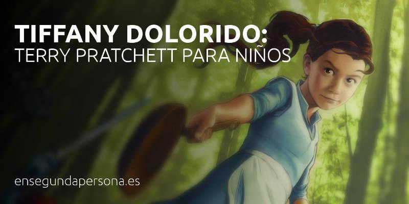 Tiffany Dolorido, un Terry Pratchett para niños