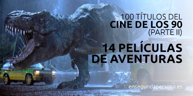 100 títulos del cine de los 90 para ver con tus hijos (II): películas de aventuras