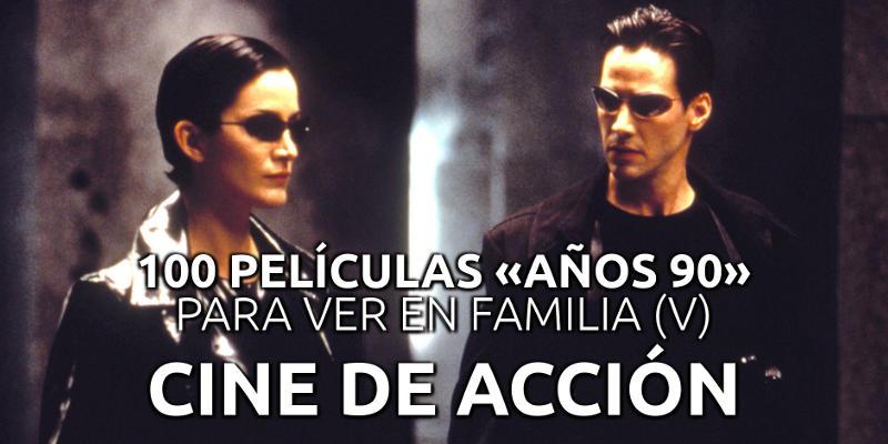 100 películas años 90 para ver en familia (V): cine de acción